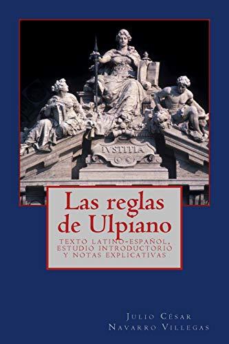 9781511995290: Las reglas de Ulpiano: texto latino-español, estudio introductorio y notas explicativas