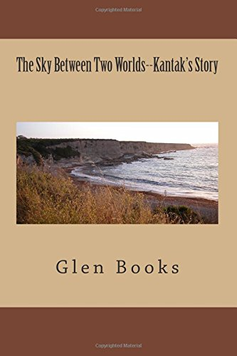 The Sky Between Two Worlds--Kantak's Story: Books, Glen E.