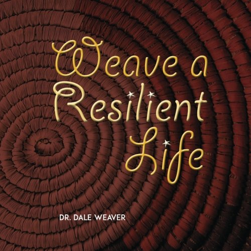 Weave A Resilient Life--Black and White: Weaver, Dr. Dale