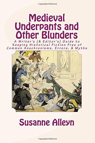 9781511996969: Medieval Underpants and Other Blunders: A Writer's (& Editor's) Guide to Keeping Historical Fiction Free of Common Anachronisms, Errors, & Myths [Third Edition]