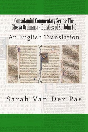 9781511999731: Consolamini Commentary Series: The Glossa Ordinaria - Epistles of St. John 1-3: An English Translation