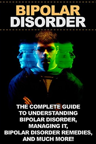 9781512002720: Bipolar disorder: The complete guide to understanding bipolar disorder, managing it, bipolar disorder remedies, and much more!