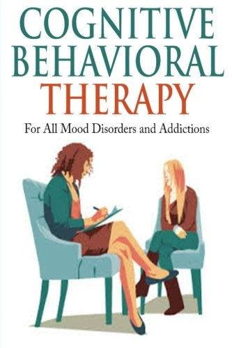 9781512003741: Cognitive Behavioral Therapy: For All Mood Disorders and Addictions