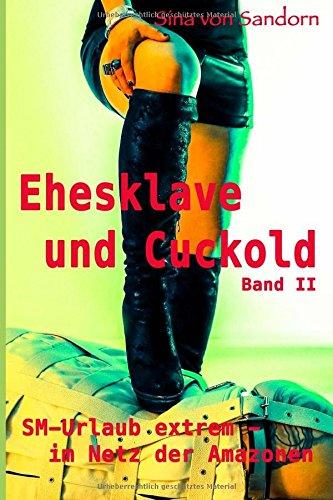 9781512005349: Ehesklave und Cuckold II: SM-Urlaub extrem - Im Netz der Amazonen (Volume 2) (German Edition)