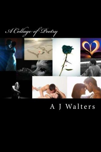 A Collage of Poetry: Walters, A. J.