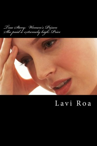 9781512011210: True Story: Women's Prison She paid a extremely high Price: She paid a extremely high Price for her naivet, gullibility, credulity, inexperience and ... Deep inside the darkness (Bulgarian Edition)