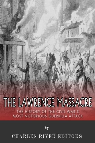 9781512012408: The Lawrence Massacre: The History of the Civil War's Most Notorious Guerrilla Attack