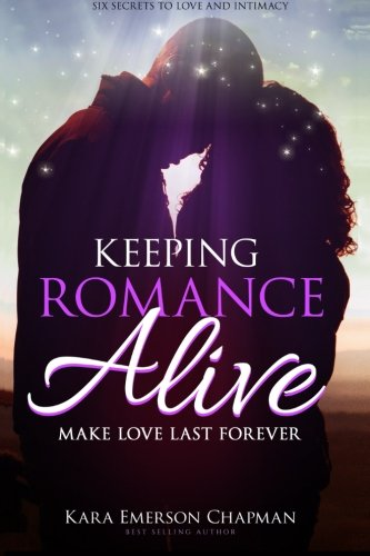 9781512014303: Keeping Romance Alive: Secrets to making love last forever