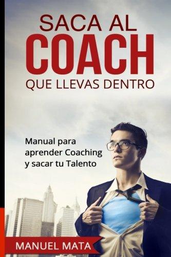 9781512019636: Saca al coach que llevas dentro: Manual para aprender Coaching y sacar tu Talento (Spanish Edition)