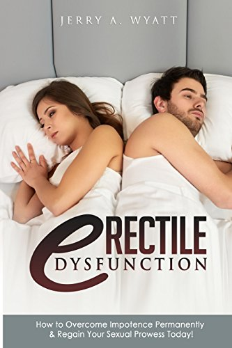 9781512020311: Erectile Dysfunction: How to Overcome Impotence Permanently & Regain Your Sexual Prowess Today!