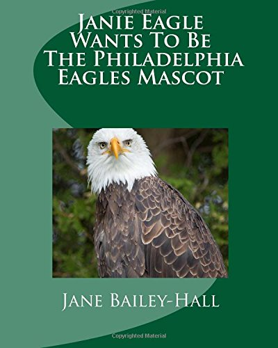 9781512020441: Janie Eagle Wants To Be The Philadelphia Eagles Mascot