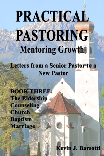 9781512022957: PRACTICAL PASTORING: MENTORING GROWTH Book 3: Letters from Senior Pastor to a New Pastor Book 3 (The Eldership, Counseling, Church, Baptism and Marriage) (Volume 3)