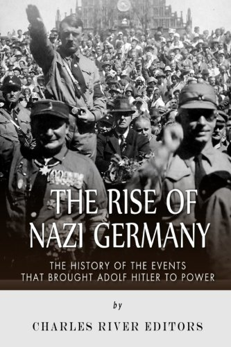 9781512023749: The Rise of Nazi Germany: The History of the Events that Brought Adolf Hitler to Power
