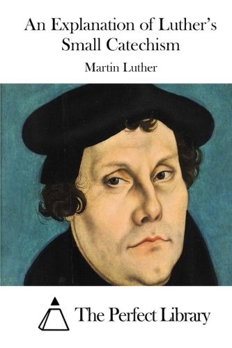 9781512024203: An Explanation of Luther's Small Catechism (Perfect Library)