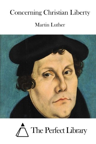 Concerning Christian Liberty (Perfect Library): Luther, Martin