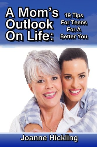 9781512024784: A Mom's Outlook On Life: 19 Tips For Teens For A Better You
