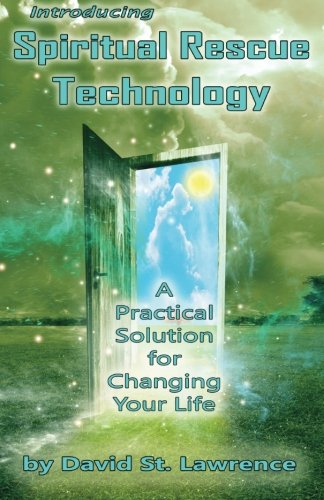 Introducing Spiritual Rescue Technology: A Practical Solution for Changing Your Life (Volume 1): ...