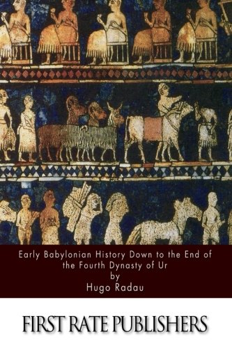 9781512027969: Early Babylonian History Down to the End of the Fourth Dynasty of Ur
