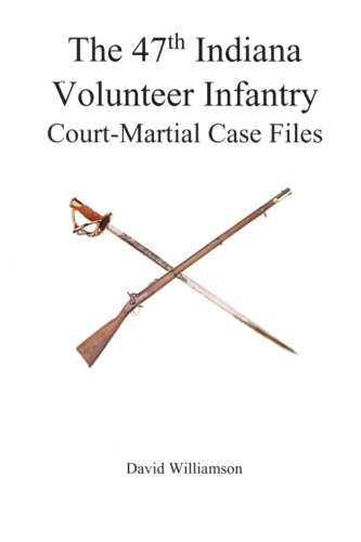 9781512031553: The 47th Indiana Volunteer Infantry: Court-Martial Case Files
