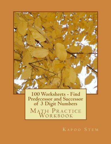 9781512031683: 100 Worksheets - Find Predecessor and Successor of 3 Digit Numbers: Math Practice Workbook (100 Days Math Number Between Series) (Volume 3)