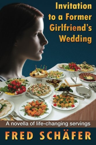 9781512032345: Invitation to a Former Girlfriend's Wedding: A novella of life-changing servings
