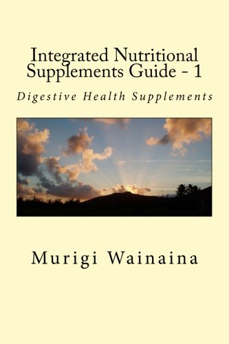 9781512032840: Integrated Nutritional Supplements Guide - 1: Digestive Health Supplements