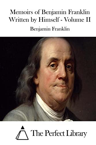 9781512033250: Memoirs of Benjamin Franklin Written by Himself - Volume II