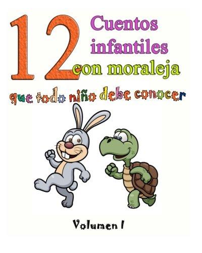 12 cuentos infantiles con moraleja que todo niño debe conocer: Vol.1