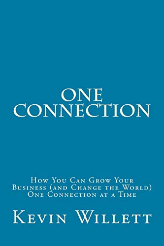 9781512034028: One Connection: How You Can Grow Your Business (and Change the World) One Connection at a Time
