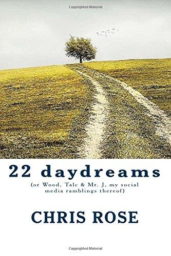 9781512034691: 22 daydreams: (or Wood, Talc & Mr. J, my social media ramblings thereof)