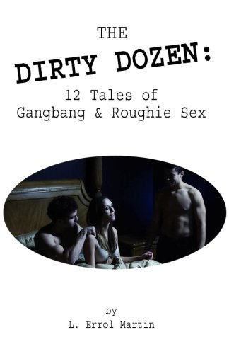 9781512035025: The Dirty Dozen: 12 Tales of Gangbang & Roughie Sex