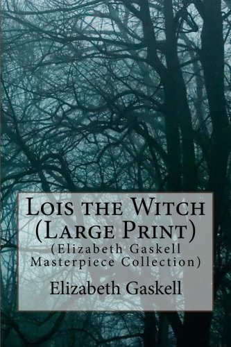 9781512035520: Lois the Witch (Large Print): (Elizabeth Gaskell Masterpiece Collection)
