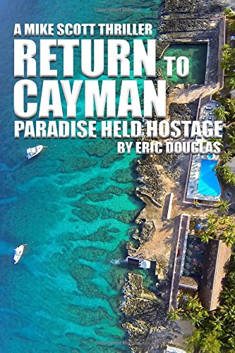 Return to Cayman: Paradise Held Hostage (A Mike Scott Thriller) (Volume 6): Douglas, Eric L