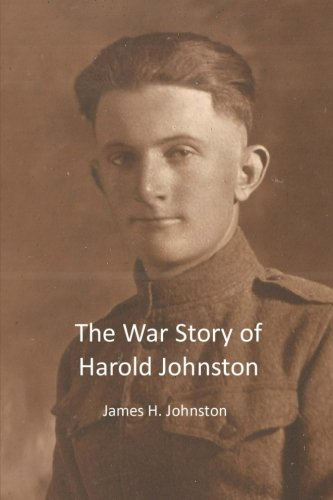 The War Story of Harold Johnston: James H. Johnston