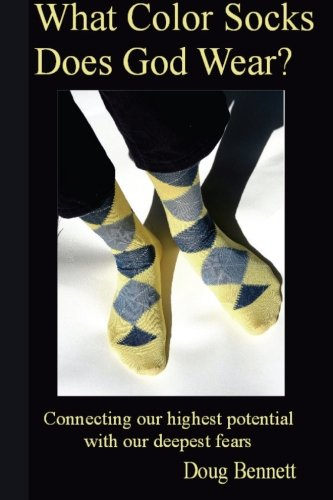 What Color Socks Does God Wear?: Connecting our highest potential with our deepest fears: Doug ...