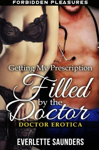 9781512038552: Doctor Erotica: Getting My Prescription Filled By The Doctor. Forbidden Pleasures (Steamy Taboo Medical Erotica, MMF Menage Romance, Threesome, Older Man Younger Woman, Erotic Romance Short Story)
