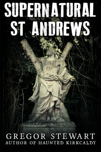 9781512038927: Supernatural St Andrews: A Guide to the Town's Dark History, Ghosts and Ghouls (Haunted Explorer)