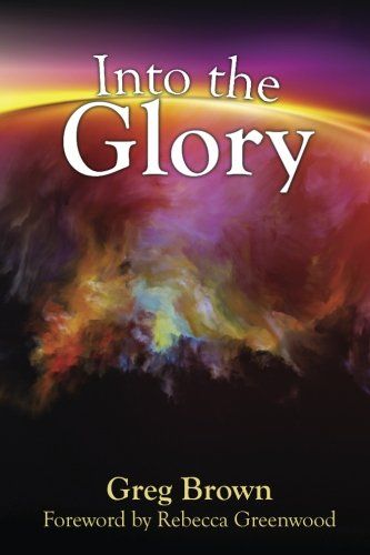 9781512039269: Into the Glory: Glory is God's solution for the darkness covering the earth!