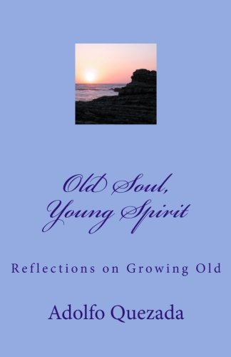 Old Soul, Young Spirit : Reflections on: Adolfo Quezada