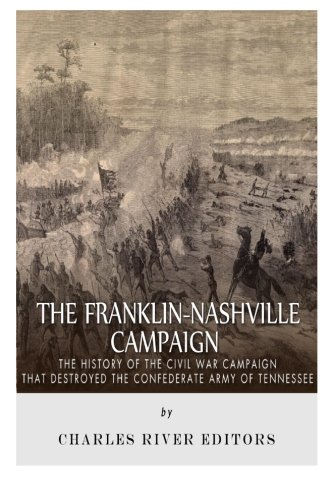 9781512041361: The Franklin-Nashville Campaign: The History of the Civil War Campaign that Destroyed the Confederate Army of Tennessee