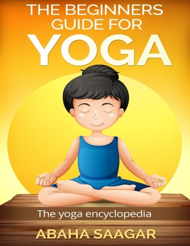 9781512041873: The Beginners Guide To Yoga: The Yoga Encyclopedia