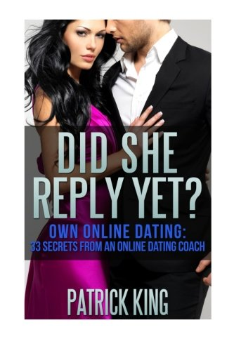 9781512042153: Did She Reply Yet? Own Online Dating - 33 Secrets From An Online Dating Coach fo