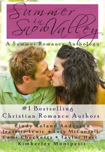 Summer in Snow Valley (Snow Valley Romance Anthologies) (Volume 2): Cami Checketts; Cindy Roland ...