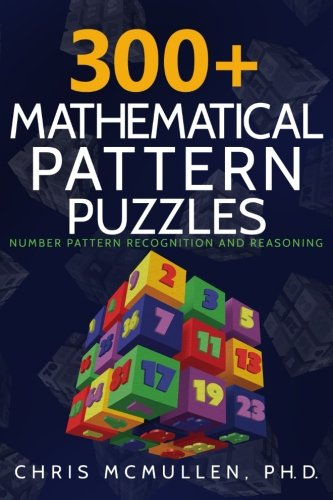 300+ Mathematical Pattern Puzzles: Number Pattern Recognition & Reasoning (Improve Your Math ...