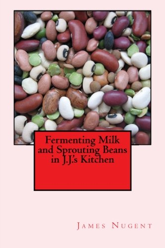 9781512044317: Fermenting Milk and Sprouting Beans in J.J.'s Kitchen