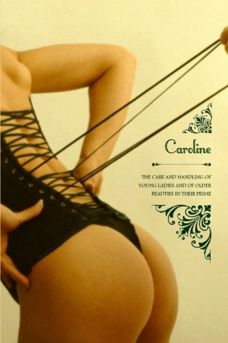 9781512044997: Caroline: or The Care and Handling of Young Ladies, And of Older Beauties in Their Prime