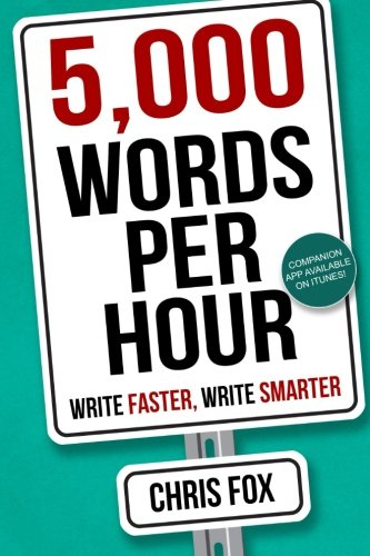5,000 Words Per Hour: Write Faster, Write Smarter (Volume 1): Chris Fox