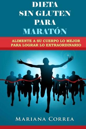 9781512048049: DIETA SIN GLUTEN Para MARATON: Alimente a su cuerpo lo Mejor para lograr lo Extraordinario (Spanish Edition)