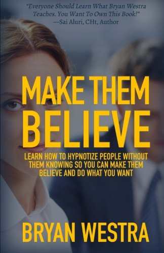 9781512048254: Make Them Believe: Learn How To Hypnotize People Without Them Knowing So You Can Make Them Believe and Do What You Want