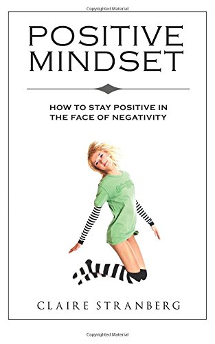 9781512048285: Positive Mindset: How to Stay Positive in the Face of Negativity